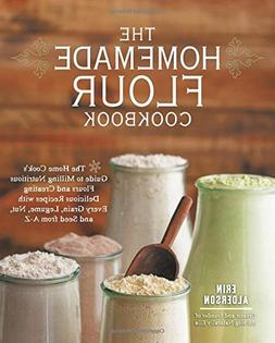 The Homemade Flour Cookbook: The Home Cook's Guide to Millin